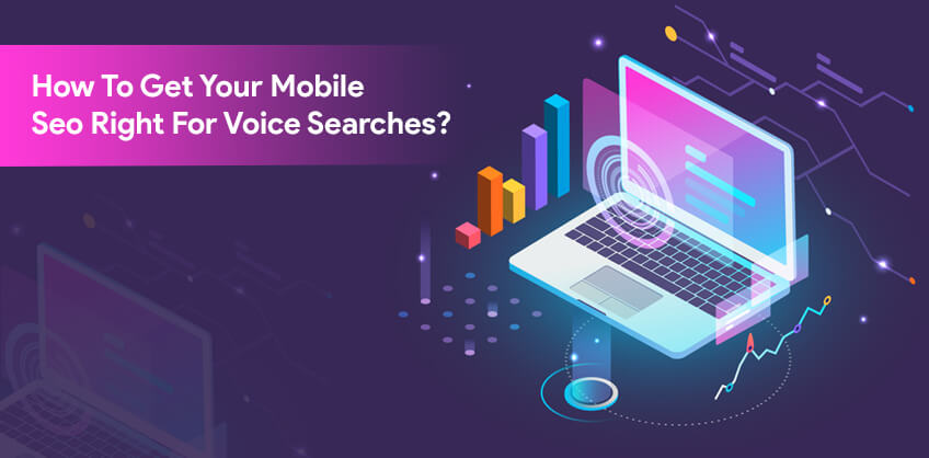 How To Get Your Mobile Seo Right For Voice Searches?