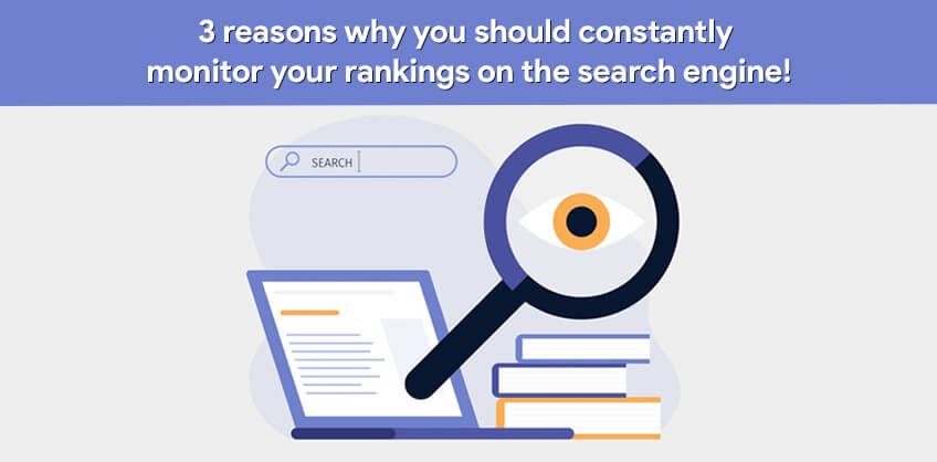 3 reasons why you should constantly monitor your rankings on the search engine!