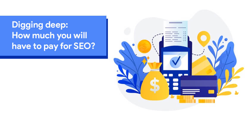 Digging deep :How much you will have to pay for SEO?
