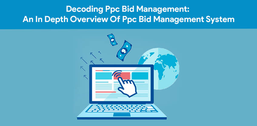 Decoding Ppc Bid Management: An In Depth Overview Of Ppc Bid Management System