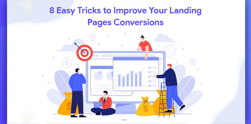 8 Easy Tricks to Improve Your Landing Pages Conversions
