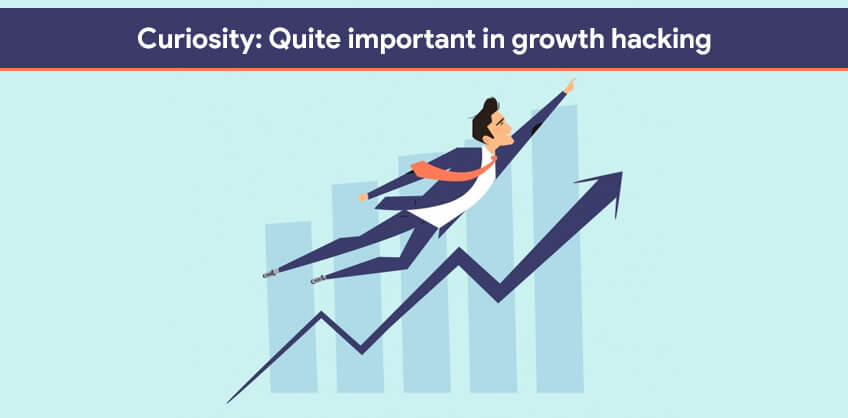 Curiosity: Quite important in growth hacking