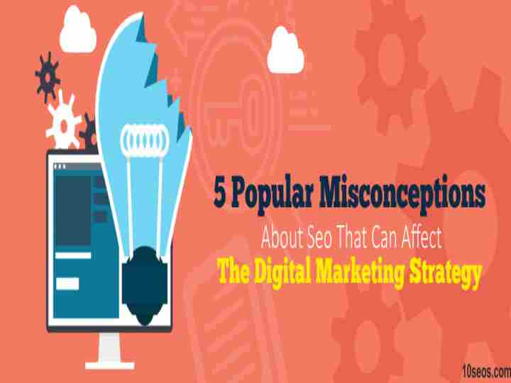 5 POPULAR MISCONCEPTIONS ABOUT SEO THAT CAN AFFECT THE DIGITAL MARKETING STRATEGY