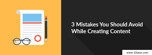 3 Mistakes You Should Avoid While Creating Content