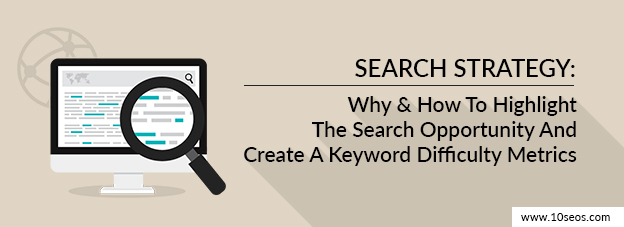 Search Strategy:Why & How To Highlight The Search Opportunity And Create A Keyword Difficulty Metrics