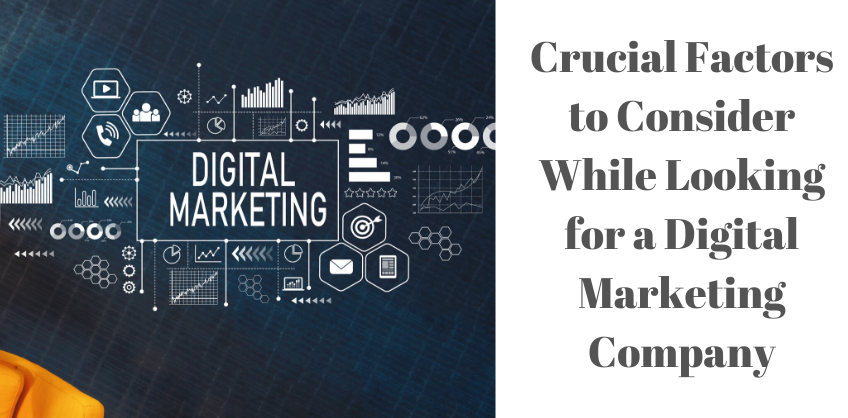 Crucial Factors to Consider While Looking for a Digital Marketing Company