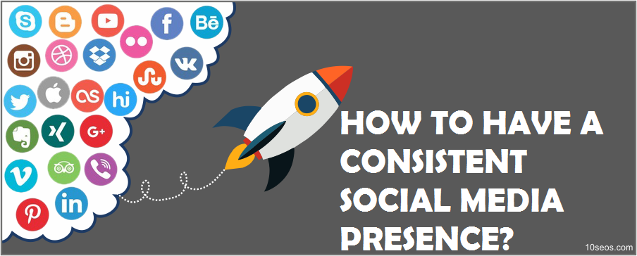 HOW TO HAVE A CONSISTENT SOCIAL MEDIA PRESENCE?