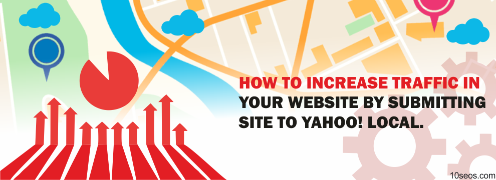 HOW TO INCREASE TRAFFIC IN YOUR WEBSITE BY SUBMITTING SITE TO YAHOO!LOCAL.