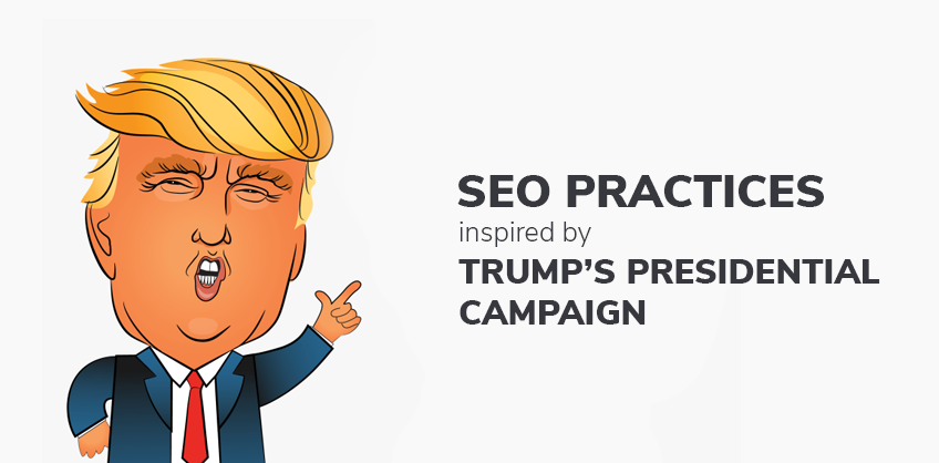 Seo practices inspired by Trump's Presidential campaign.