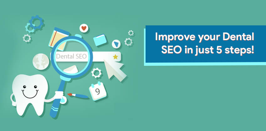 Improve your Dental SEO in just 5 steps!