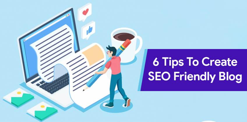 6 tips to create SEO Friendly Blog