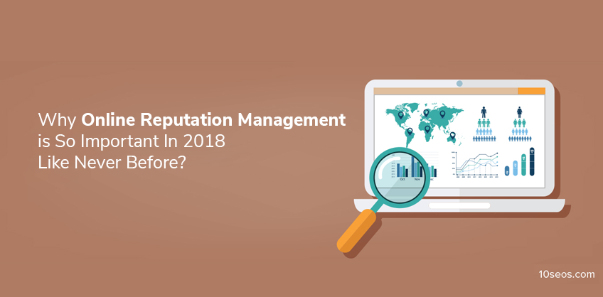 Why Online Reputation Management Is So Important In 2018 Like Never Before?