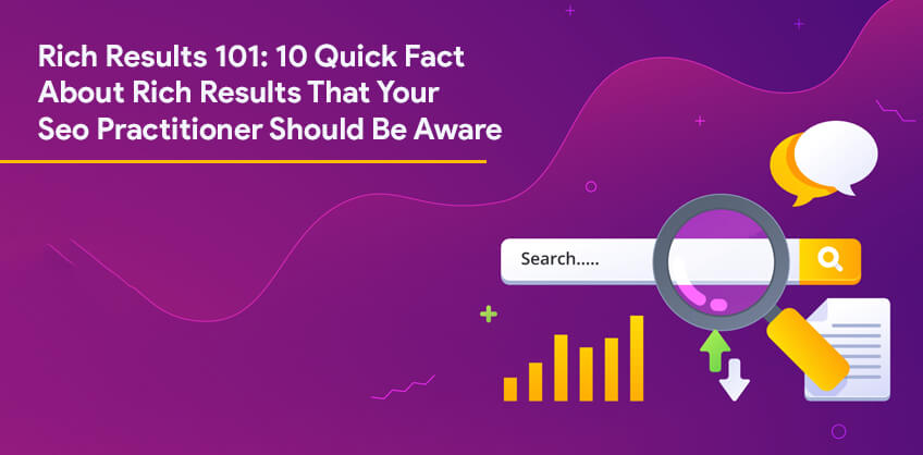 Rich Results 101: 10 Quick Fact About Rich Results That Your Seo Practitioner Should Be Aware
