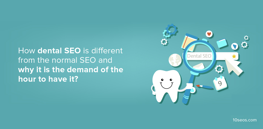 How dental SEO is different from the normal SEO and why it is the demand of the hour to have it?
