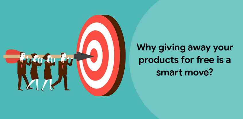 Why giving away your products for free is a smart move?