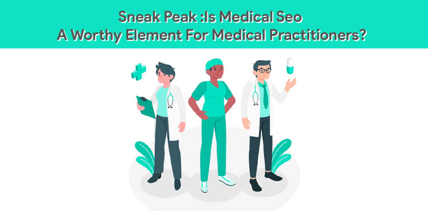 Sneak Peak :Is Medical Seo A Worthy Element For Medical Practitioners?
