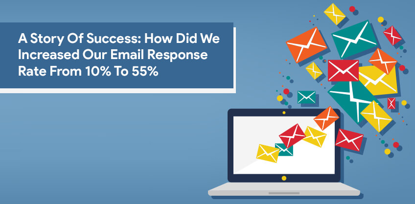 A Story Of Success: How Did We Increased Our Email Response Rate From 10% To 55%