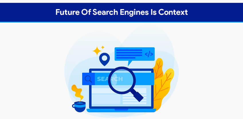 Future Of Search Engines Is Context