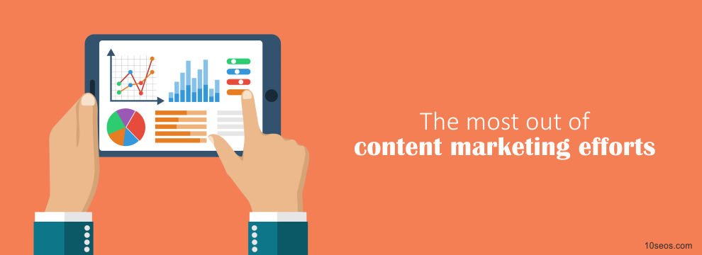 How to make the most out of content marketing efforts
