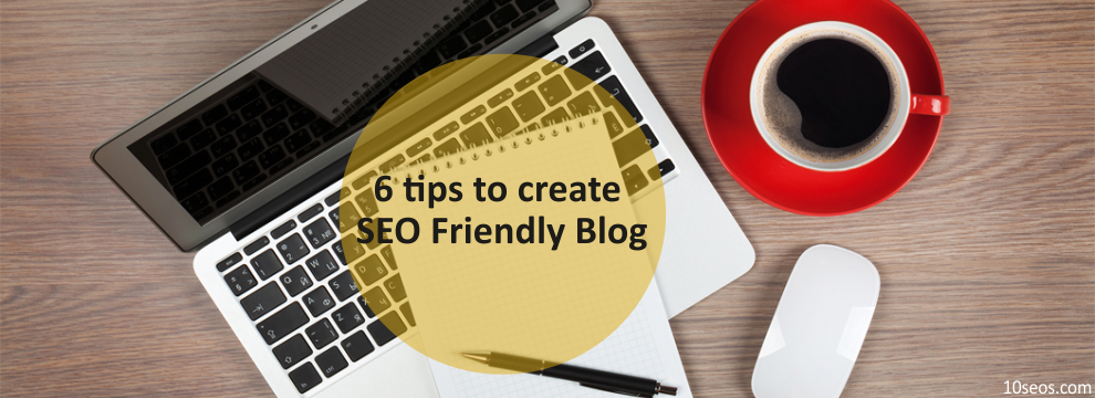 6 tips to create SEO Friendly Blog