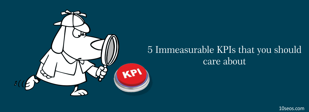 5 Immesaurable KPIs that you should care about