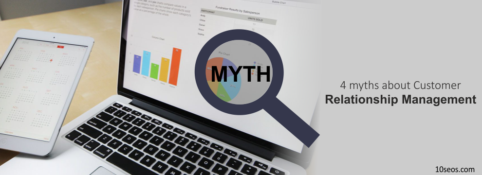 4 myths about Customer Relationship Management