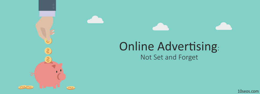 Online Advertising: Not Set and Forget