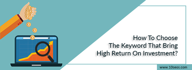 How To Choose The Keyword That Bring High Return On Investment?