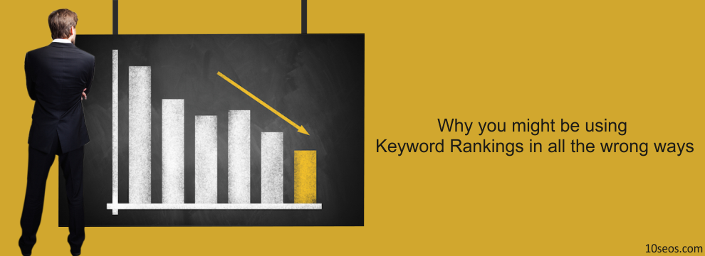 Why you might be using Keyword Rankings in all the wrong ways
