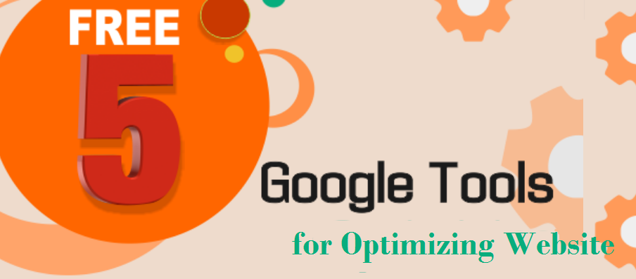 5 FREE Google's Tools for Optimizing Website