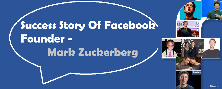 Success Story Of Facebook Founder - Mark Zuckerberg