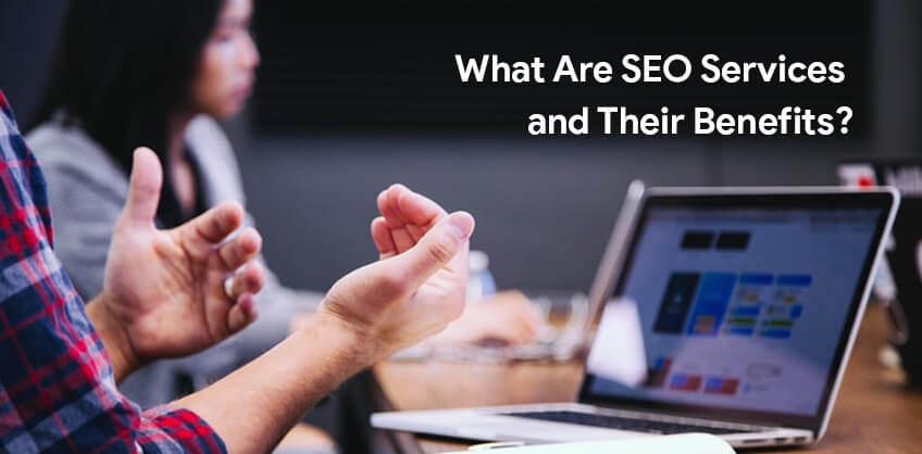 What Are SEO Services and Their Benefits?
