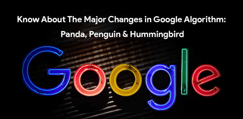 Know About The Major Changes in Google Algorithm: Panda, Penguin & Hummingbird