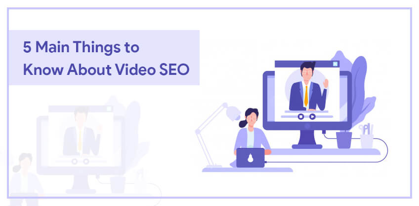 5 Main Things to Know About Video SEO