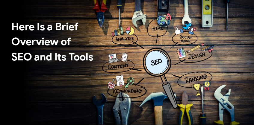 Here Is a Brief Overview of SEO and Its Tools