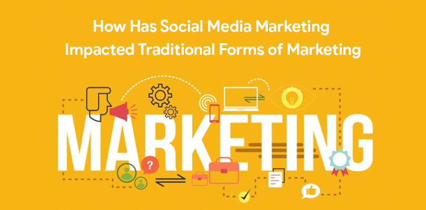 How Has Social Media Marketing Impacted Traditional Forms of Marketing