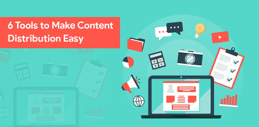 6 Tools to Make Content Distribution Easy