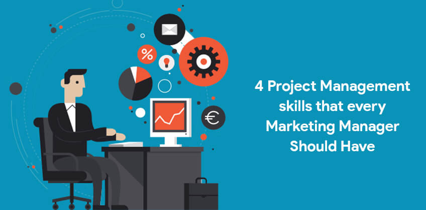 4 Project Management skills that every Marketing Manager Should Have