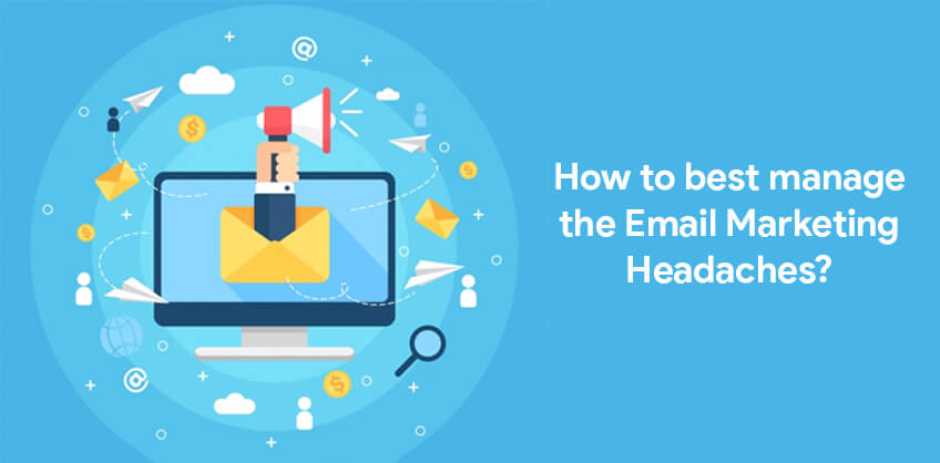 How to best manage the Email Marketing Headaches?