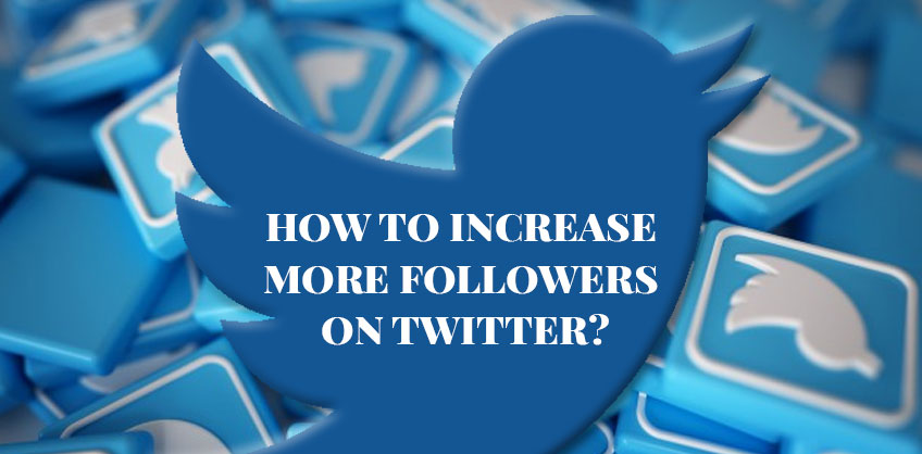 How to Increase More Followers on Twitter?