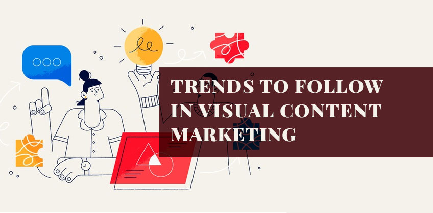 TRENDS TO FOLLOW IN VISUAL CONTENT MARKETING