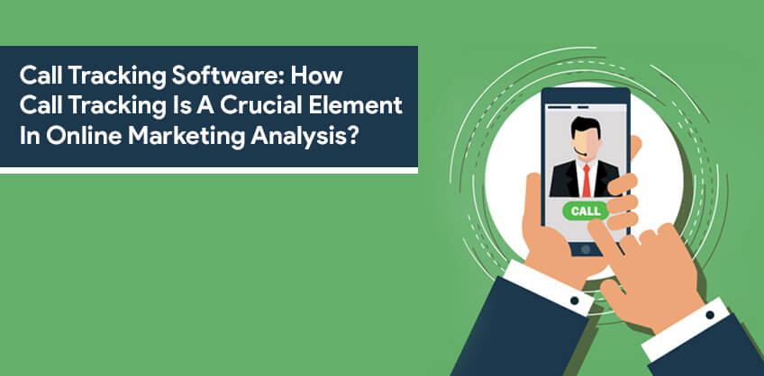 Call Tracking Software: How Call Tracking Is A Crucial Element In Online Marketing Analysis?