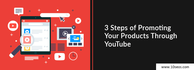3 Steps of Promoting Your Products Through YouTube