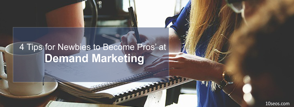 4 Tips for Newbies to Become Pros' at Demand Marketing