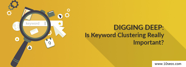 Digging Deep: Is Keyword Clustering Really Important?