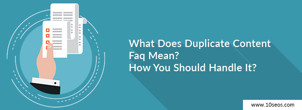 What Does Duplicate Content Faq Mean? How You Should Handle It?