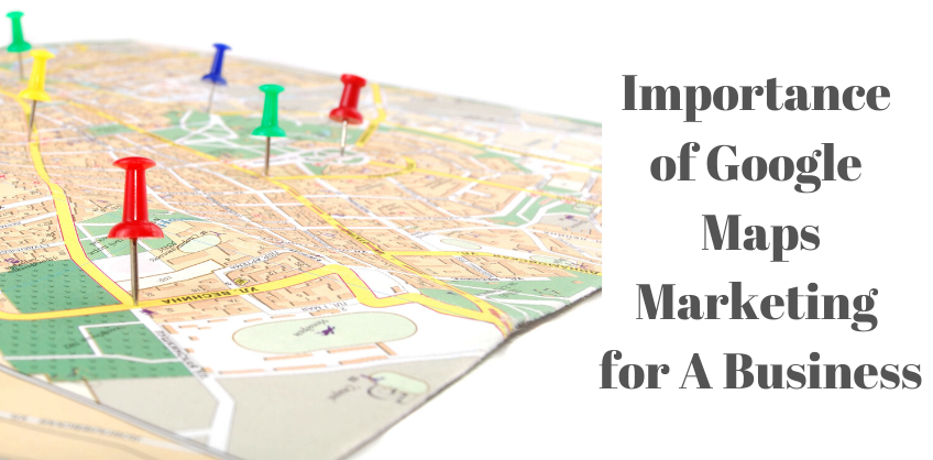 Importance of Google Maps Marketing for A Business