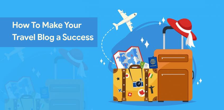 How To Make Your Travel Blog a Success