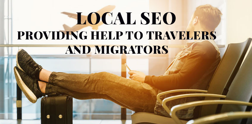 Local SEO- providing  help to travelers and migrators