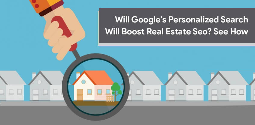 Will Google's Personalized Search Will Boost Real Estate Seo? See How